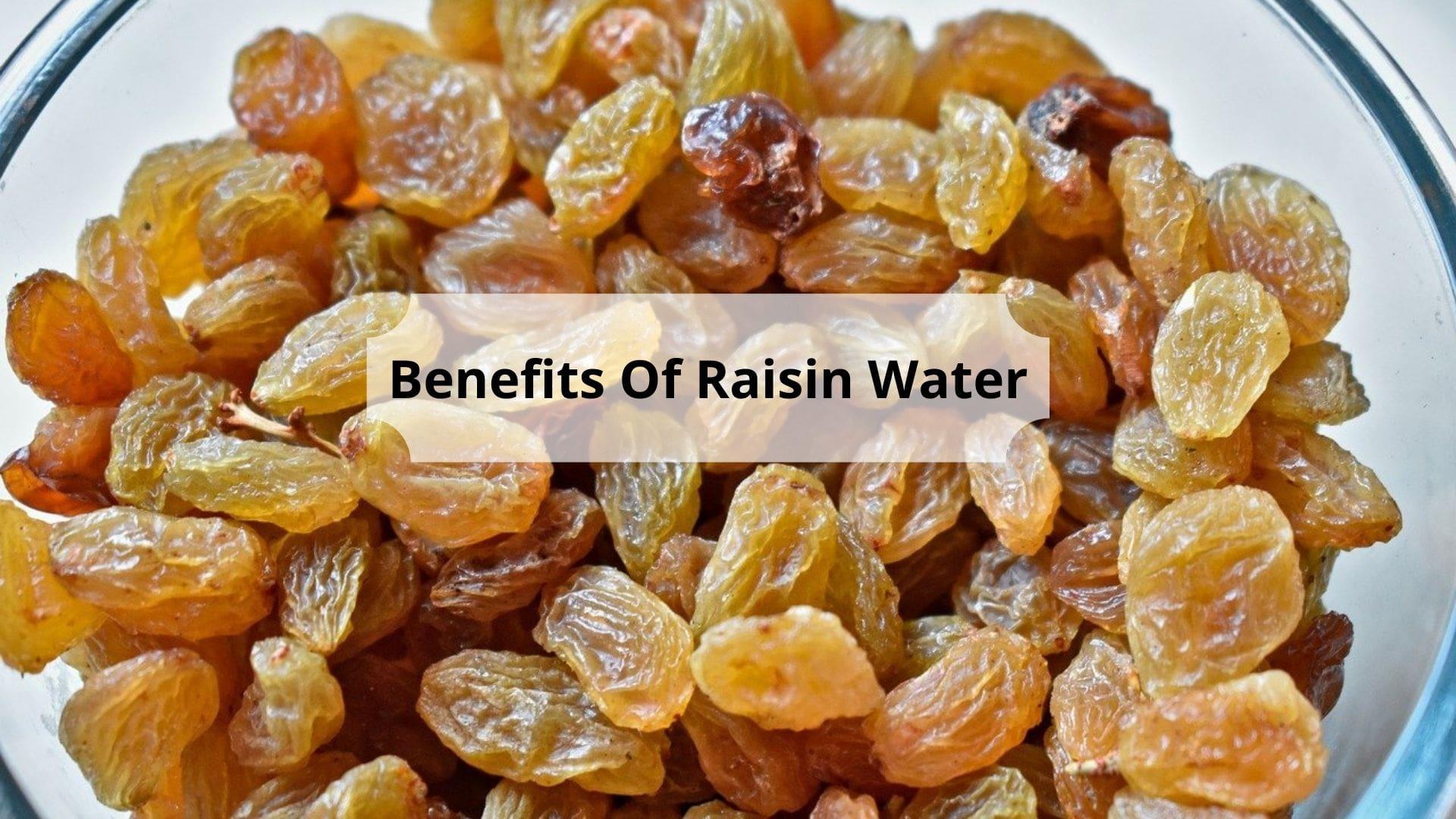 12 Outstanding Benefits Of Raisin Water