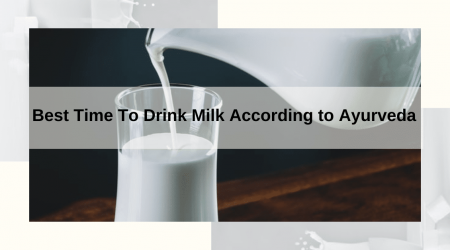 Best Time To Drink Milk According to Ayurveda